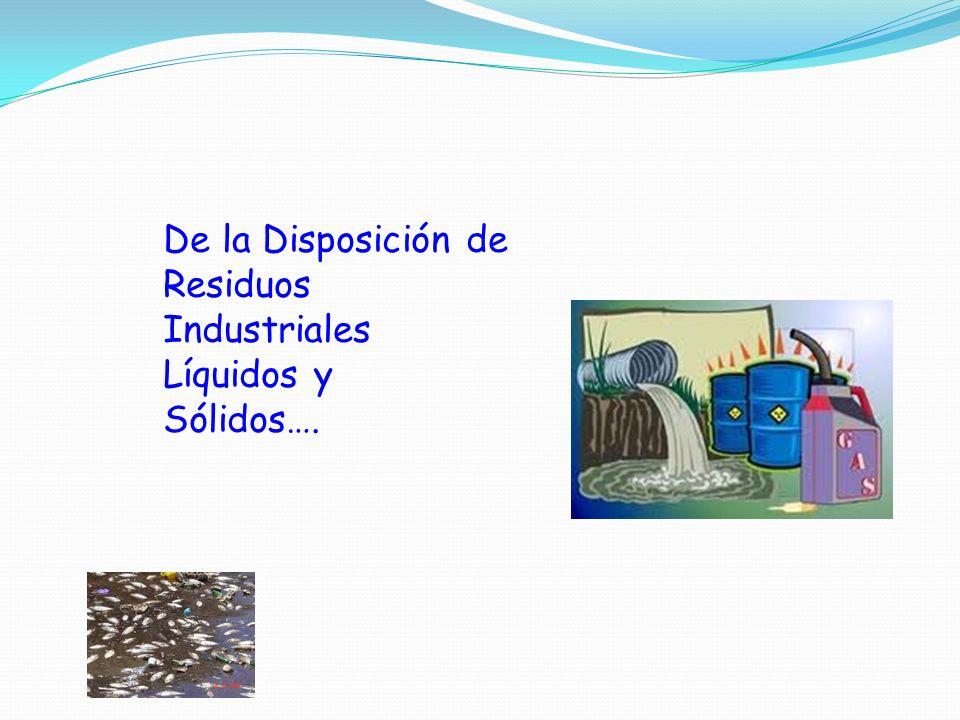 De la Disposición de Residuos Industriales Líquidos y Sólidos….