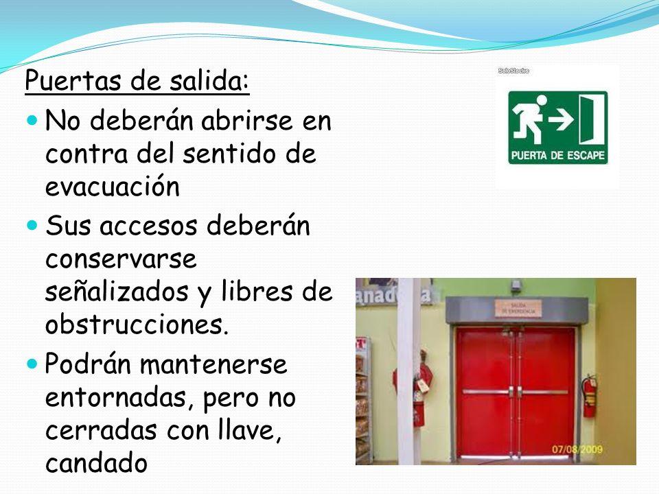 Puertas de salida: No deberán abrirse en contra del sentido de evacuación. Sus accesos deberán conservarse señalizados y libres de obstrucciones.