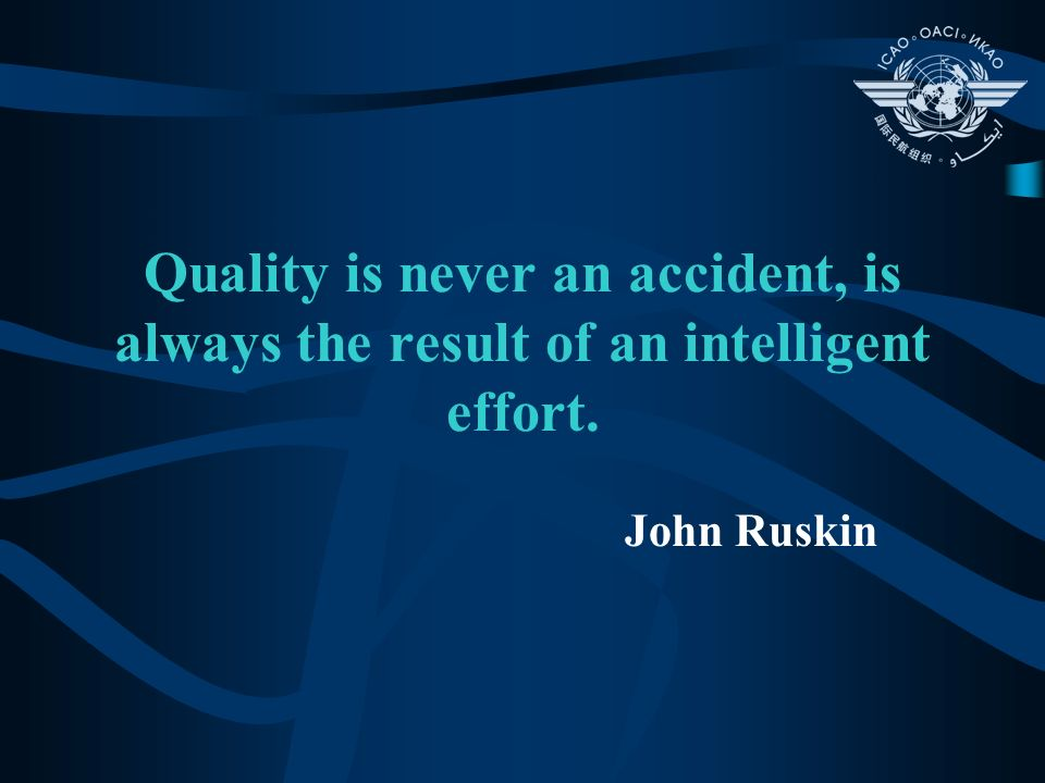 Quality is never an accident, is always the result of an intelligent effort.