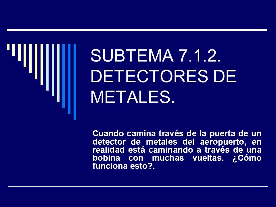 SUBTEMA 7.1.2. DETECTORES DE METALES.
