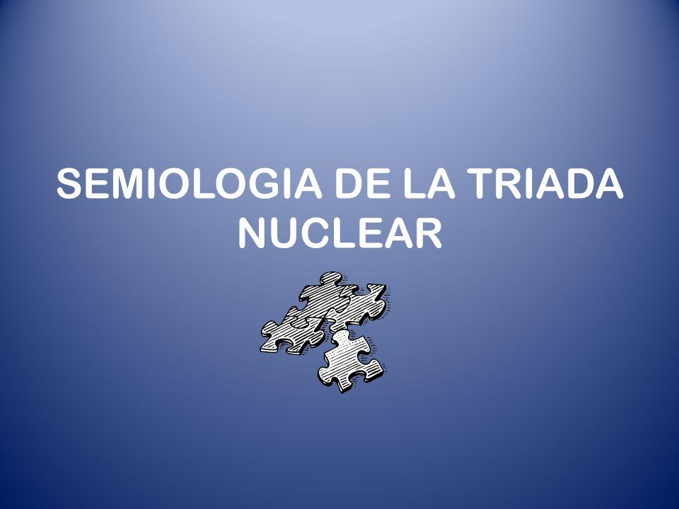 SEMIOLOGIA DE LA TRIADA NUCLEAR