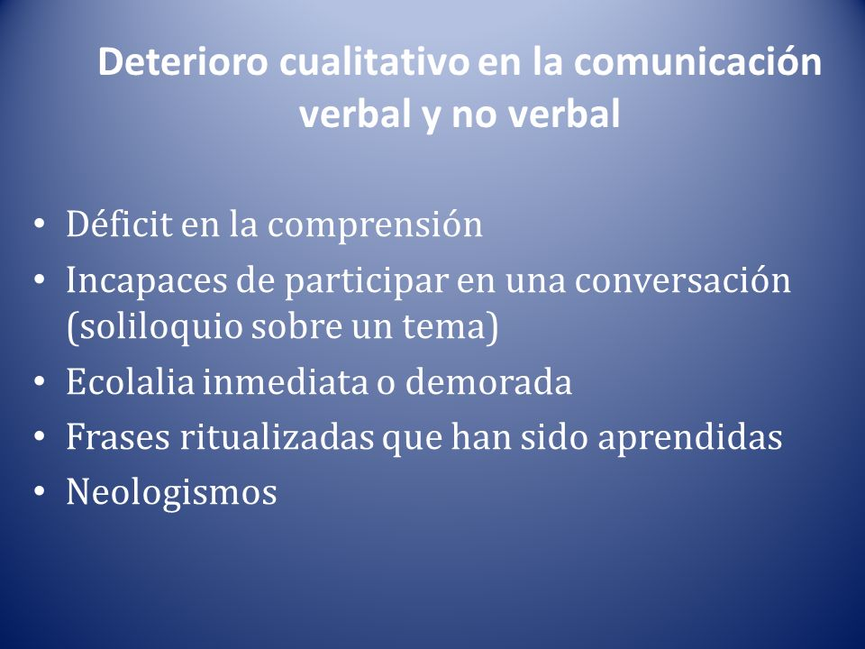Deterioro cualitativo en la comunicación verbal y no verbal