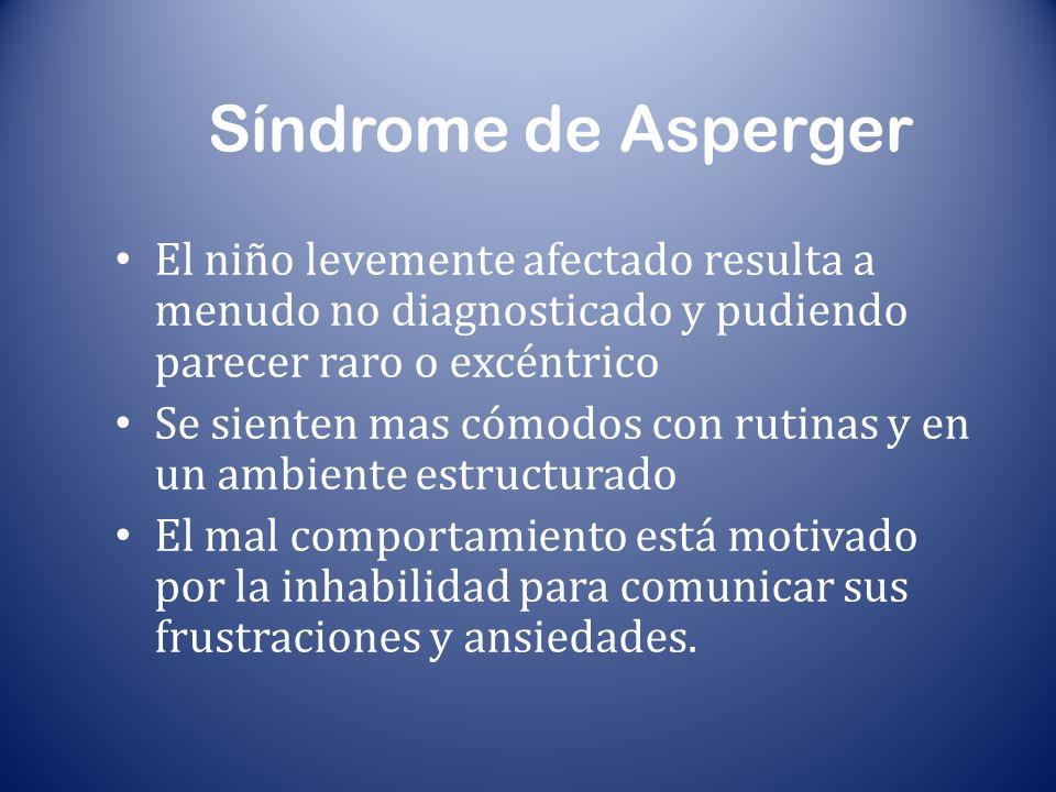 Síndrome de Asperger El niño levemente afectado resulta a menudo no diagnosticado y pudiendo parecer raro o excéntrico.