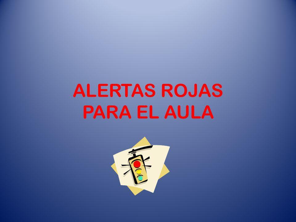 ALERTAS ROJAS PARA EL AULA