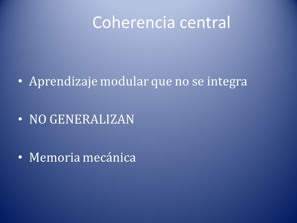 Coherencia central Aprendizaje modular que no se integra