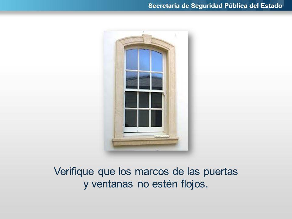 Verifique que los marcos de las puertas y ventanas no estén flojos.
