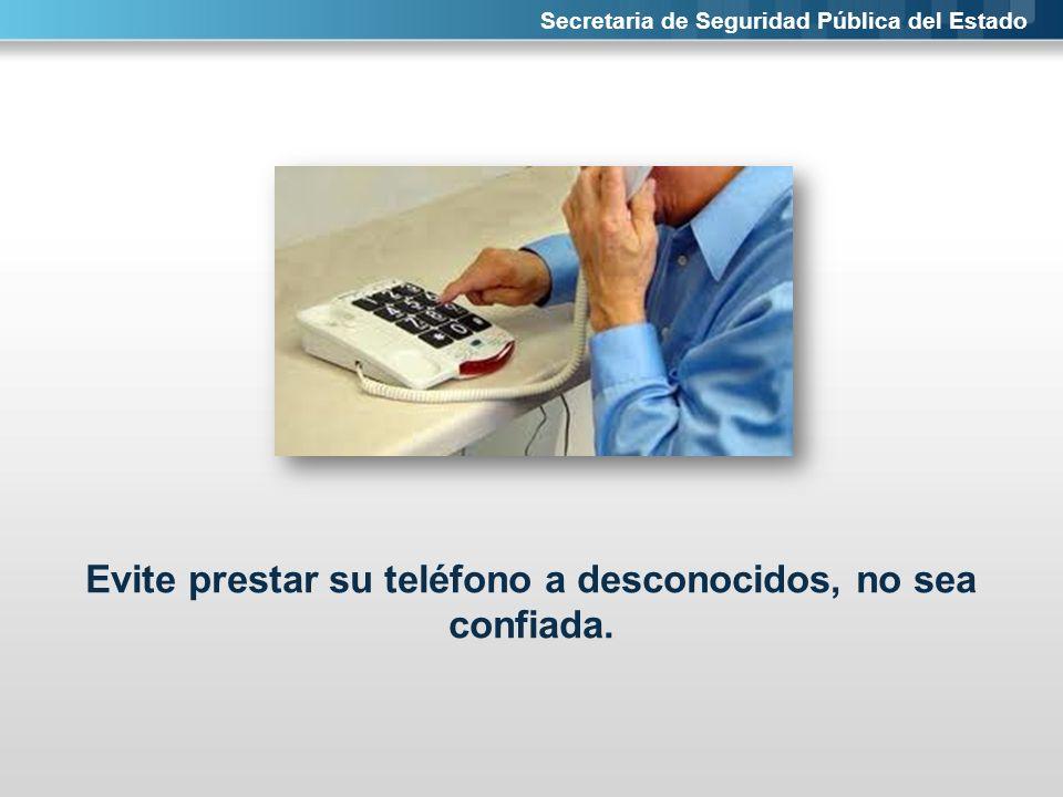 Evite prestar su teléfono a desconocidos, no sea confiada.