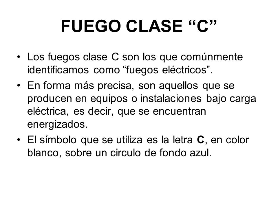 FUEGO CLASE C Los fuegos clase C son los que comúnmente identificamos como fuegos eléctricos .