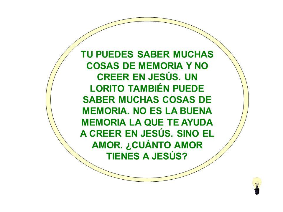 TU PUEDES SABER MUCHAS COSAS DE MEMORIA Y NO CREER EN JESÚS
