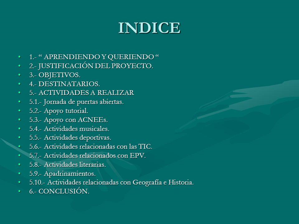 INDICE 1.- APRENDIENDO Y QUERIENDO 2.- JUSTIFICACIÓN DEL PROYECTO.