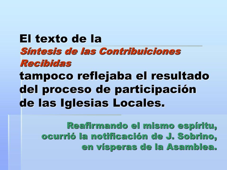 El texto de la Síntesis de las Contribuiciones Recibidas tampoco reflejaba el resultado del proceso de participación de las Iglesias Locales.