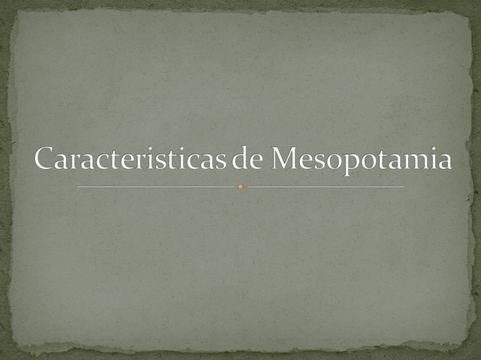 Caracteristicas de Mesopotamia
