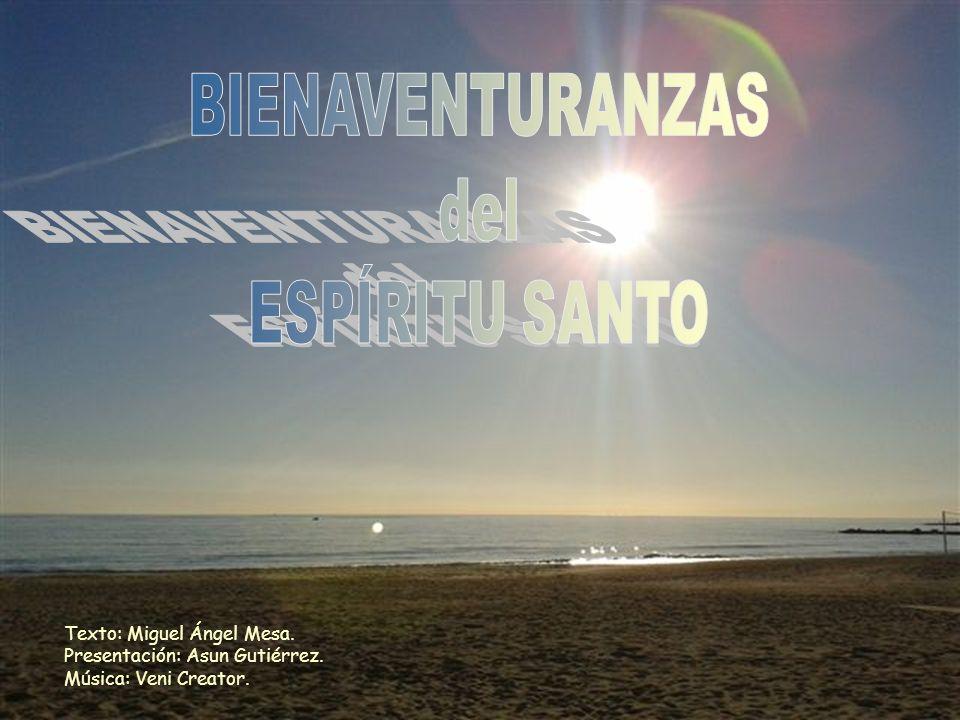BIENAVENTURANZAS del ESPÍRITU SANTO Texto: Miguel Ángel Mesa.