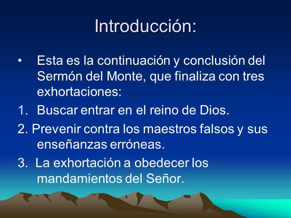Introducción: Esta es la continuación y conclusión del Sermón del Monte, que finaliza con tres exhortaciones: