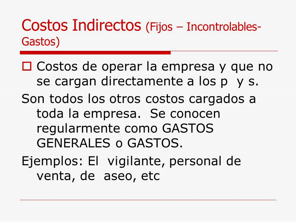 Costos Indirectos (Fijos – Incontrolables- Gastos)