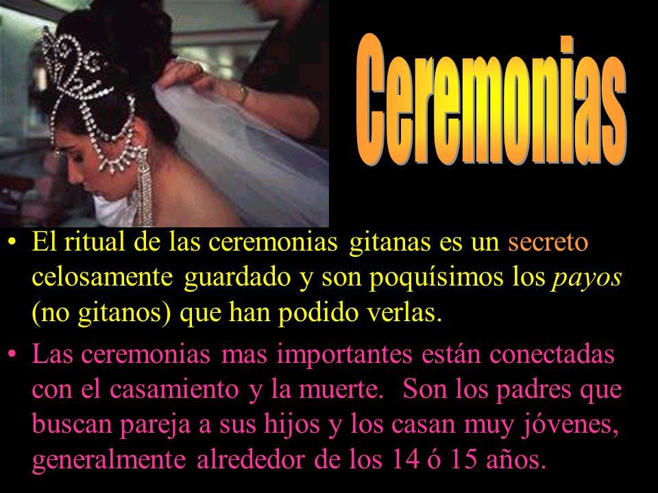 Ceremonias El ritual de las ceremonias gitanas es un secreto celosamente guardado y son poquísimos los payos (no gitanos) que han podido verlas.