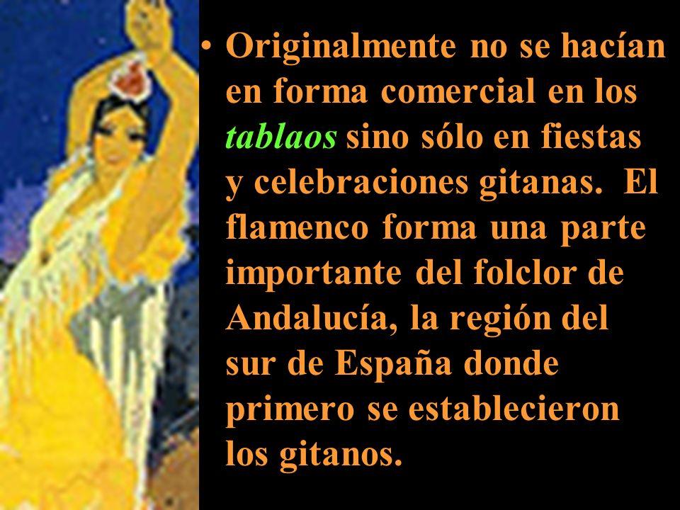 Originalmente no se hacían en forma comercial en los tablaos sino sólo en fiestas y celebraciones gitanas.