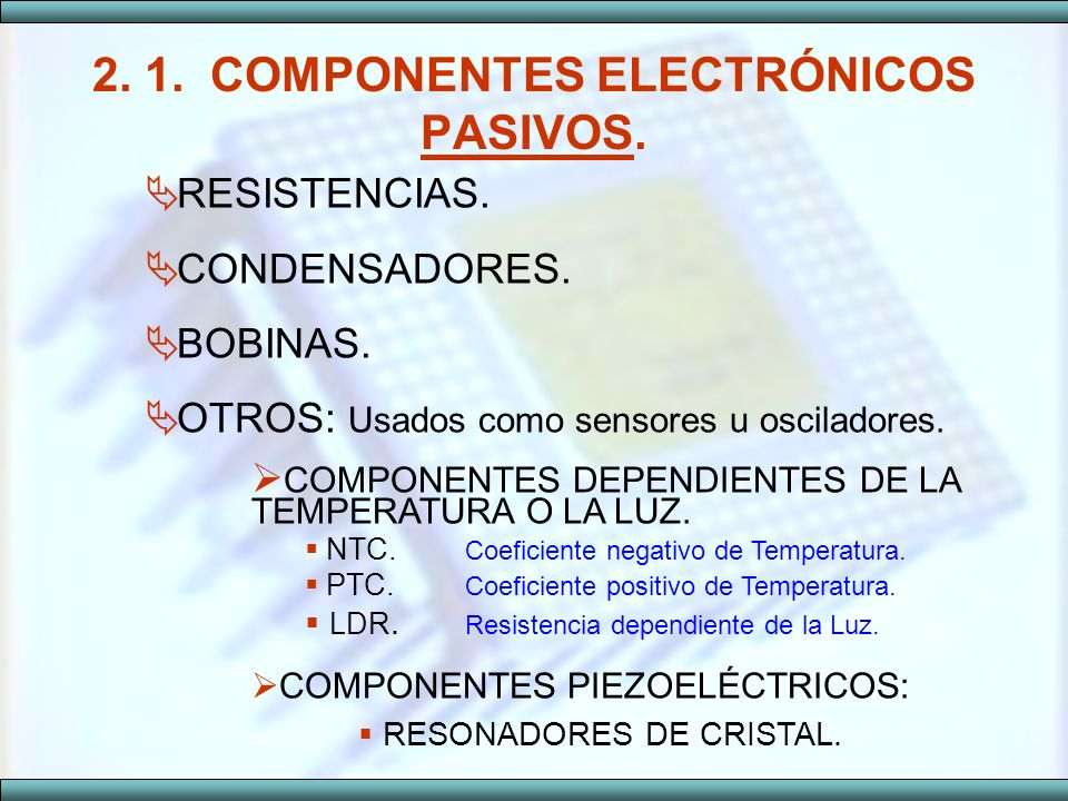 2. 1. COMPONENTES ELECTRÓNICOS PASIVOS.