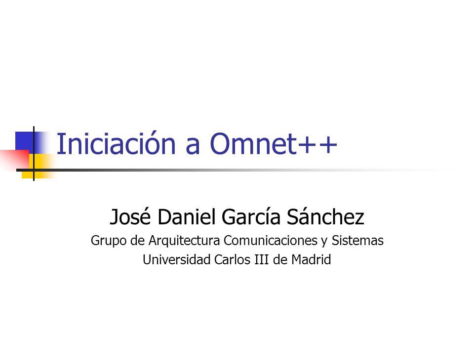 Iniciación a Omnet++ José Daniel García Sánchez