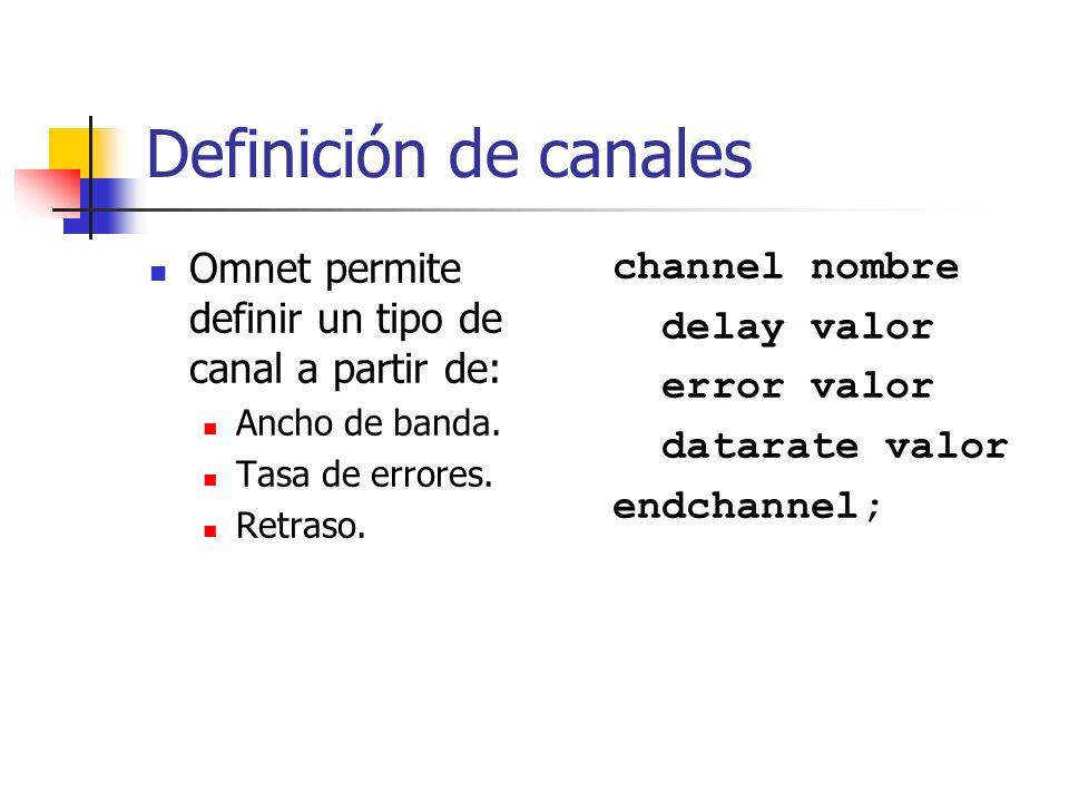 Definición de canales Omnet permite definir un tipo de canal a partir de: Ancho de banda. Tasa de errores.