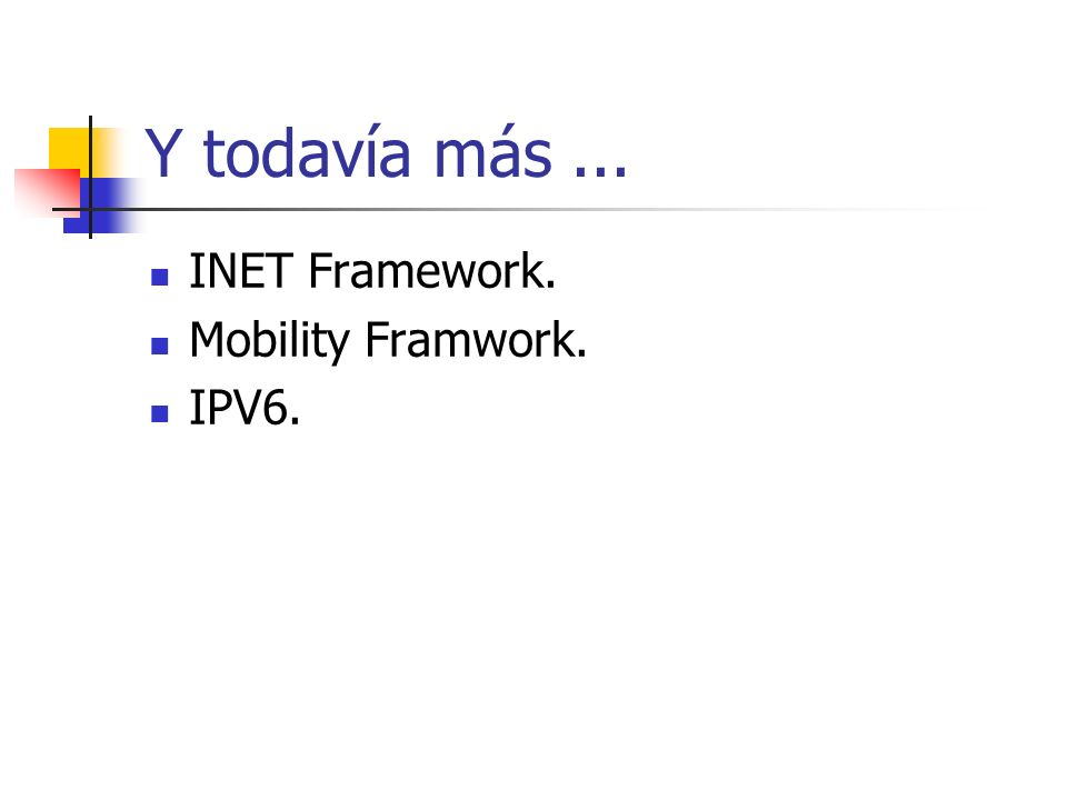 Y todavía más ... INET Framework. Mobility Framwork. IPV6.
