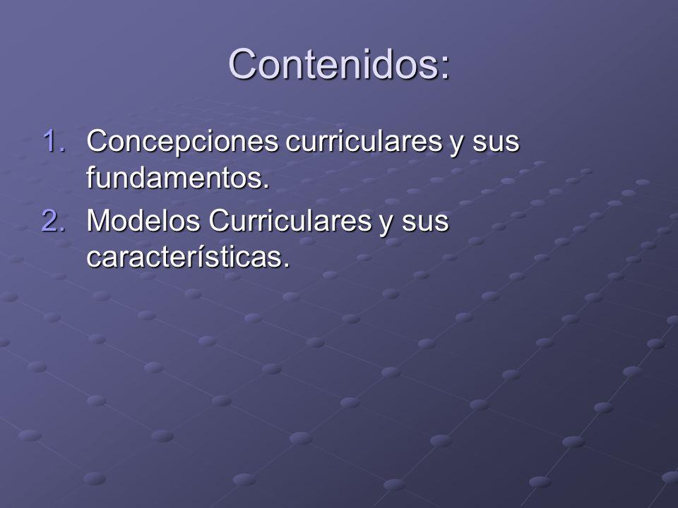 Contenidos: Concepciones curriculares y sus fundamentos.