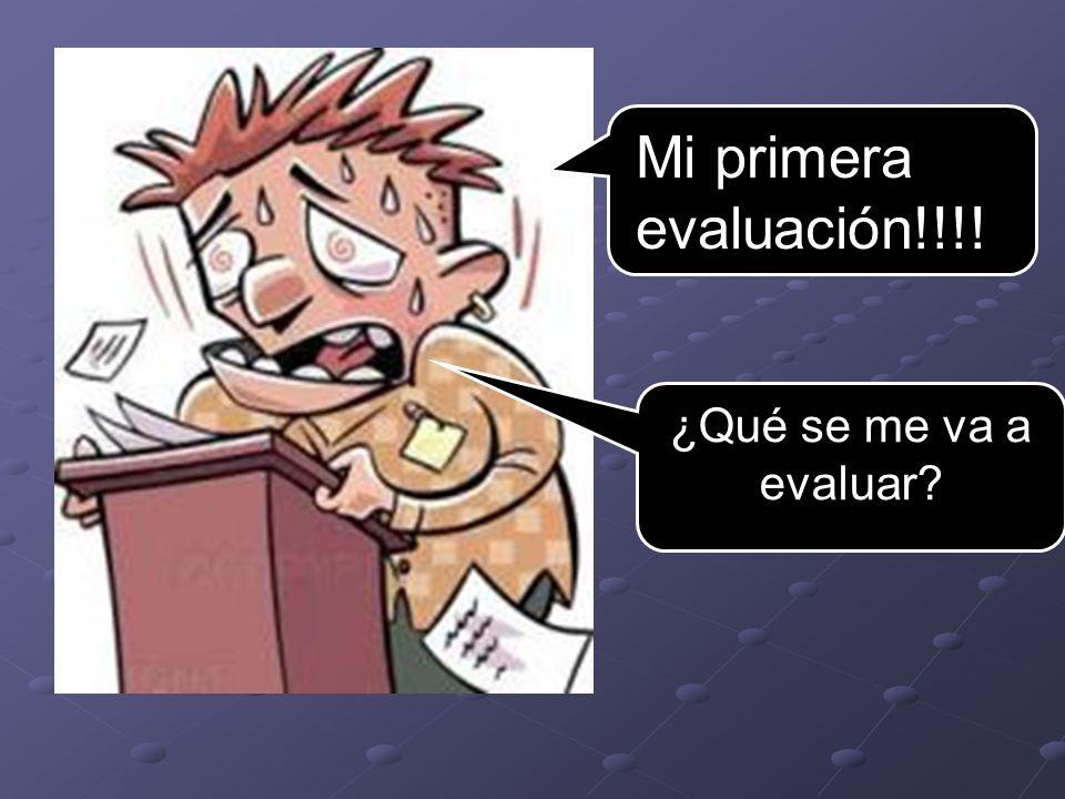 Mi primera evaluación!!!! ¿Qué se me va a evaluar