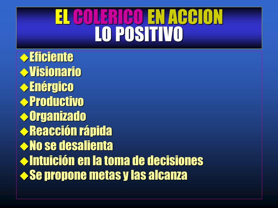 EL COLERICO EN ACCION LO POSITIVO
