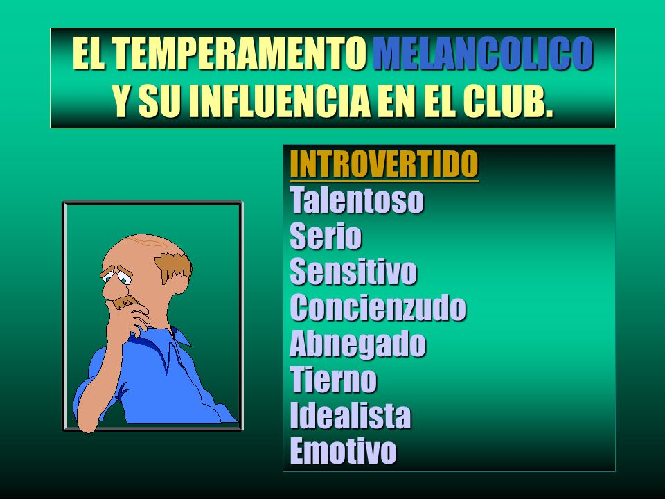 EL TEMPERAMENTO MELANCOLICO Y SU INFLUENCIA EN EL CLUB.
