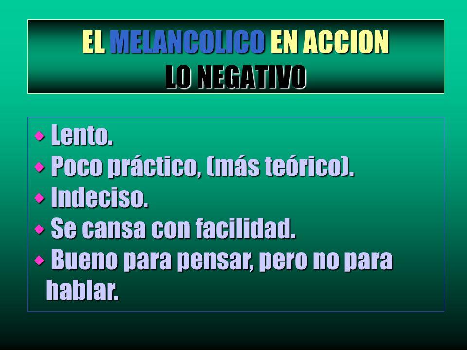EL MELANCOLICO EN ACCION LO NEGATIVO