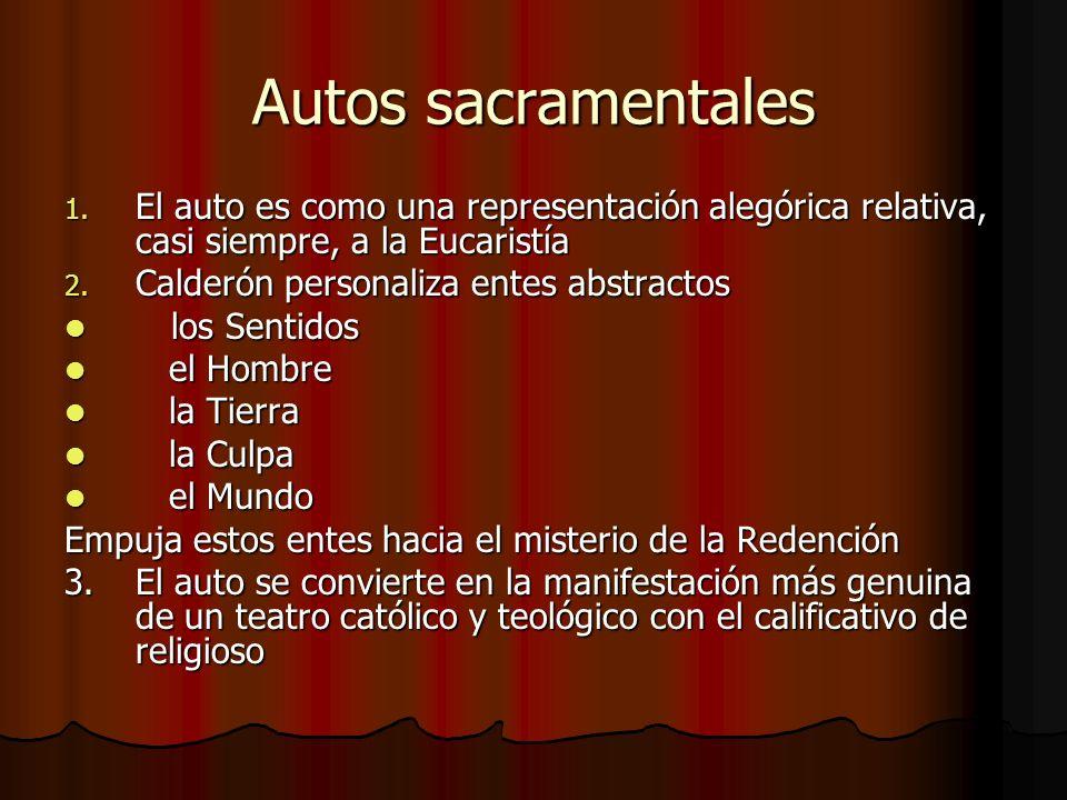 Autos sacramentales El auto es como una representación alegórica relativa, casi siempre, a la Eucaristía.