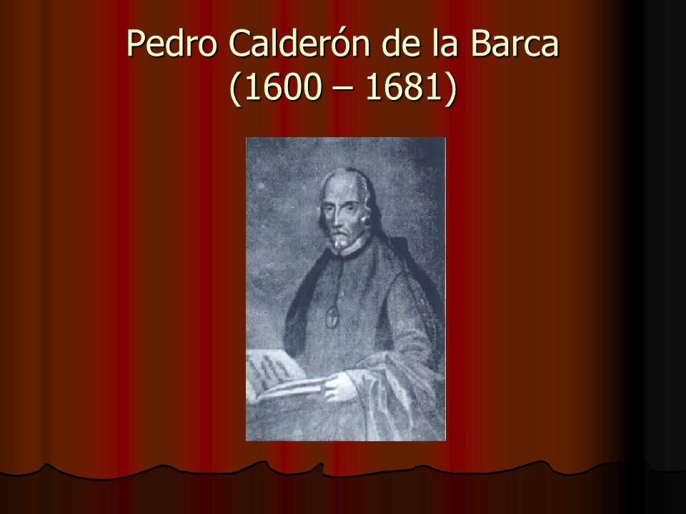 Pedro Calderón de la Barca (1600 – 1681)
