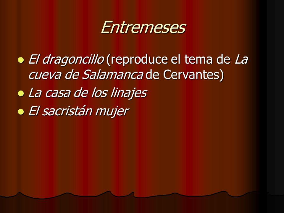 Entremeses El dragoncillo (reproduce el tema de La cueva de Salamanca de Cervantes) La casa de los linajes.