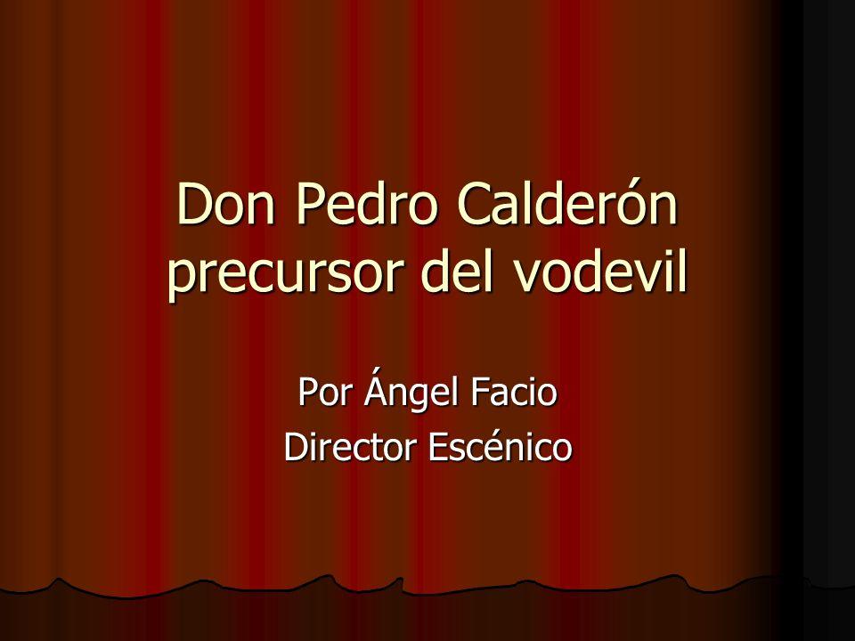 Don Pedro Calderón precursor del vodevil
