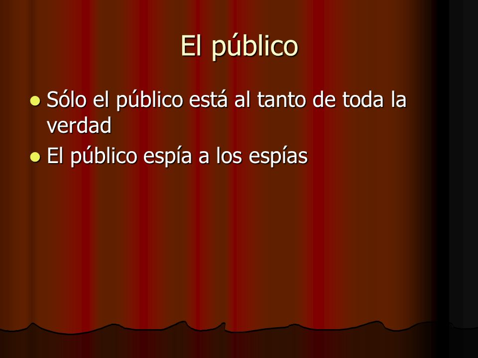 El público Sólo el público está al tanto de toda la verdad