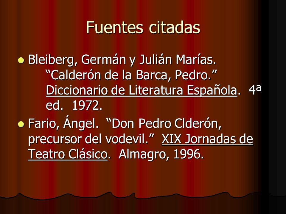 Fuentes citadas Bleiberg, Germán y Julián Marías. Calderón de la Barca, Pedro. Diccionario de Literatura Española. 4ª ed. 1972.