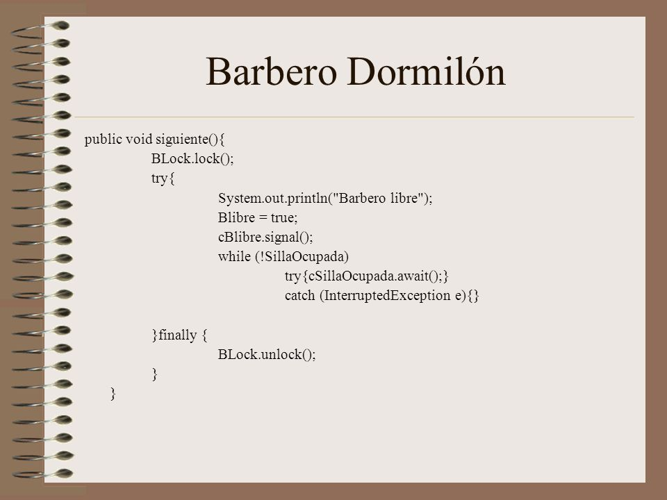 Barbero Dormilón public void siguiente(){ BLock.lock(); try{
