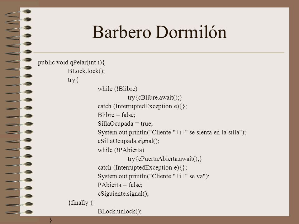 Barbero Dormilón public void qPelar(int i){ BLock.lock(); try{
