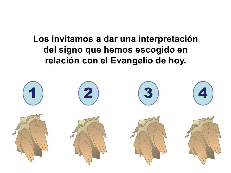 Los invitamos a dar una interpretación del signo que hemos escogido en relación con el Evangelio de hoy.