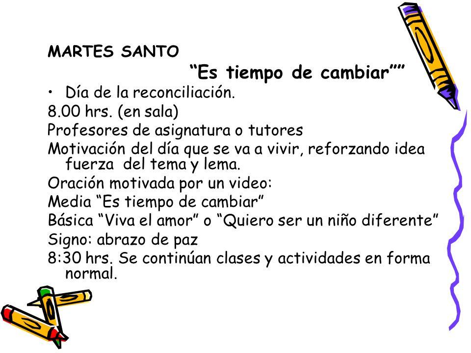 MARTES SANTO Es tiempo de cambiar Día de la reconciliación. 8.00 hrs. (en sala) Profesores de asignatura o tutores.