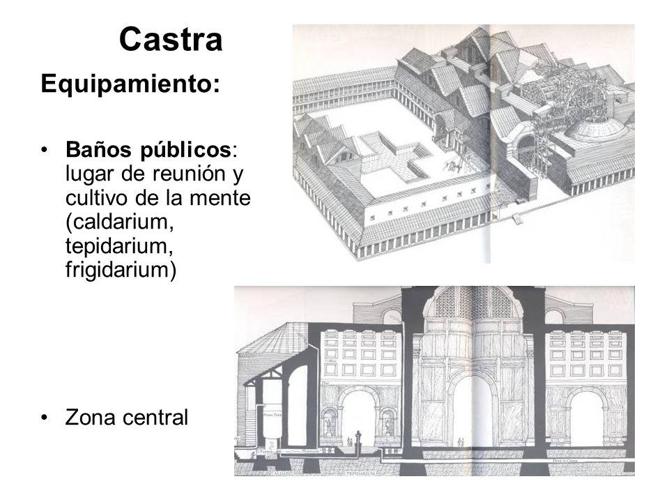 Castra Equipamiento: Baños públicos: lugar de reunión y cultivo de la mente (caldarium, tepidarium, frigidarium)