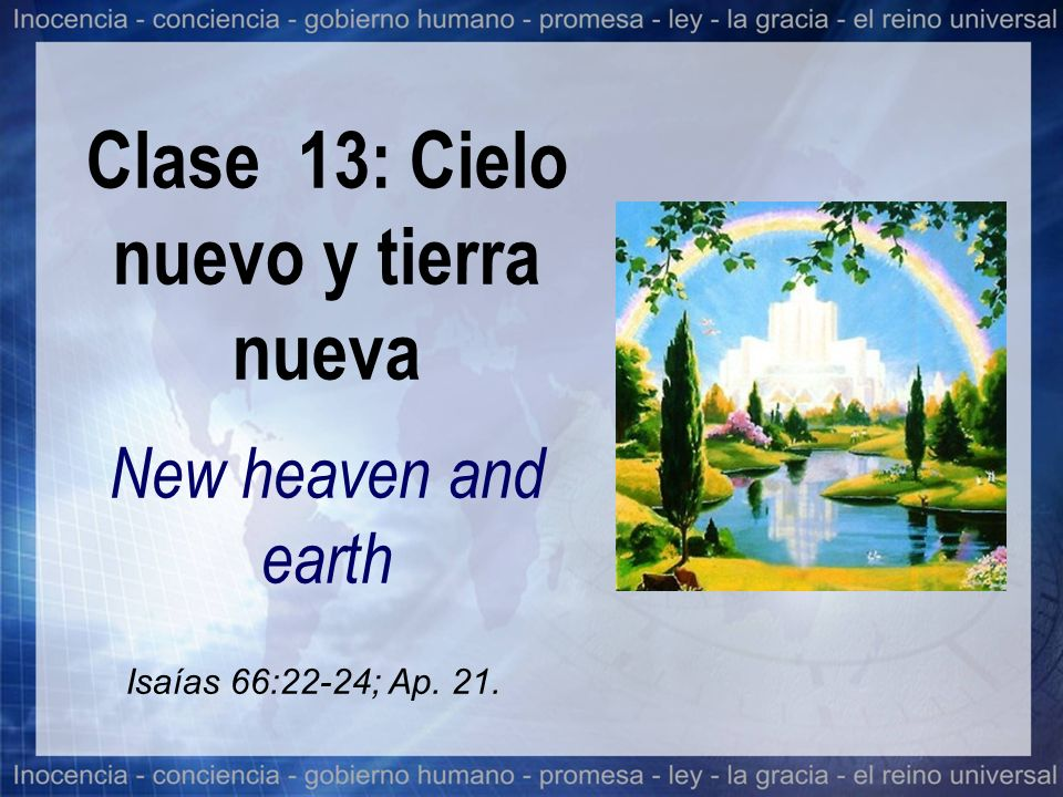 Clase 13: Cielo nuevo y tierra nueva New heaven and earth