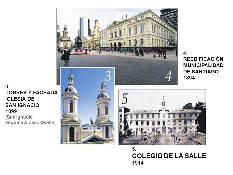 COLEGIO DE LA SALLE 4. REEDIFICACIÓN MUNICIPALIDAD DE SANTIAGO 1894 3.