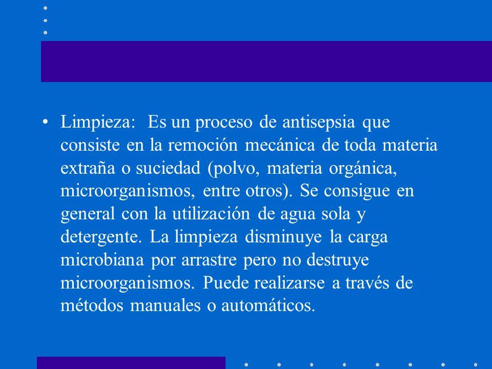Limpieza: Es un proceso de antisepsia que consiste en la remoción mecánica de toda materia extraña o suciedad (polvo, materia orgánica, microorganismos, entre otros).