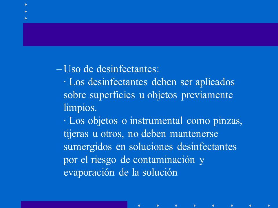 Uso de desinfectantes: · Los desinfectantes deben ser aplicados sobre superficies u objetos previamente limpios.