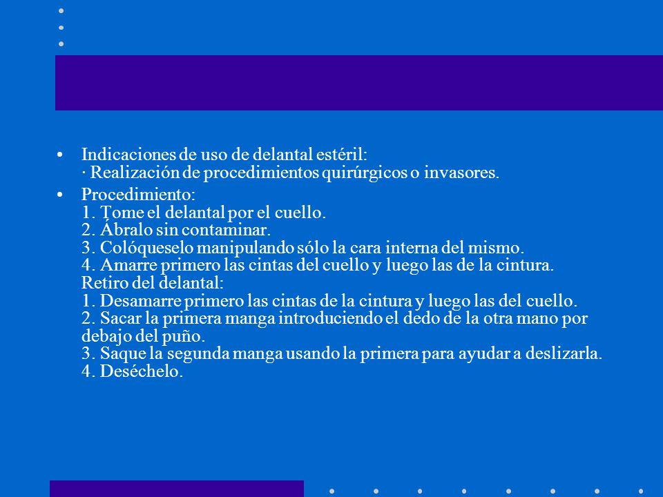Indicaciones de uso de delantal estéril: · Realización de procedimientos quirúrgicos o invasores.
