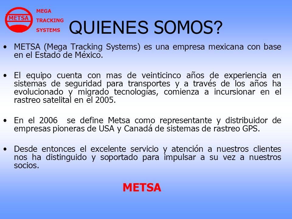 MEGA TRACKING. SYSTEMS. METSA. QUIENES SOMOS METSA (Mega Tracking Systems) es una empresa mexicana con base en el Estado de México.