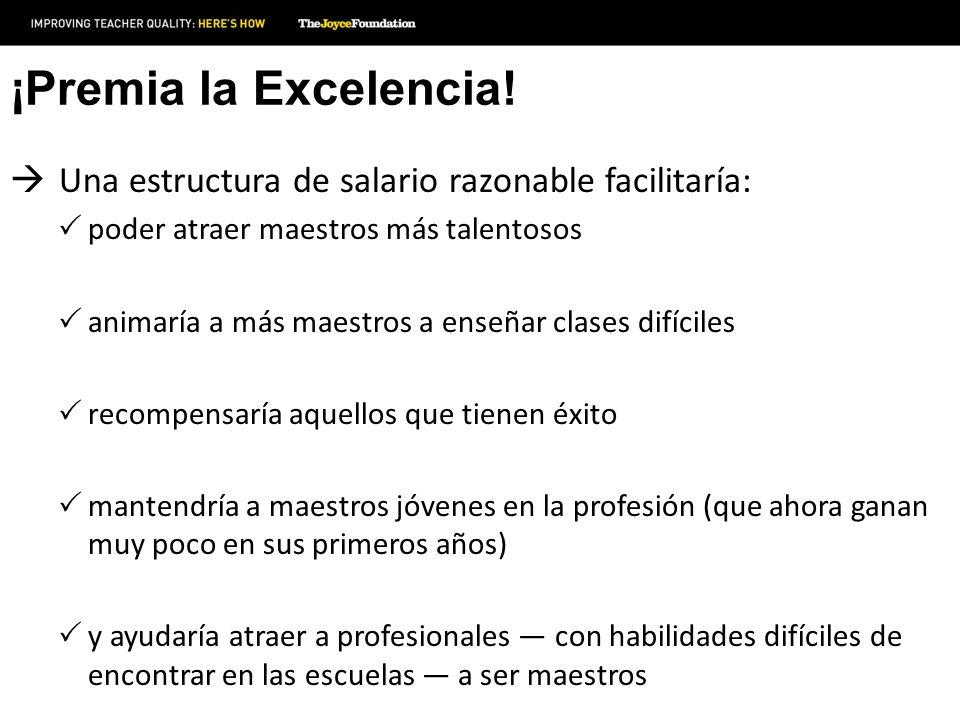 ¡Premia la Excelencia! Una estructura de salario razonable facilitaría: poder atraer maestros más talentosos.