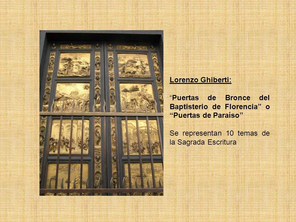 Lorenzo Ghiberti: Puertas de Bronce del Baptisterio de Florencia o Puertas de Paraíso Se representan 10 temas de la Sagrada Escritura.