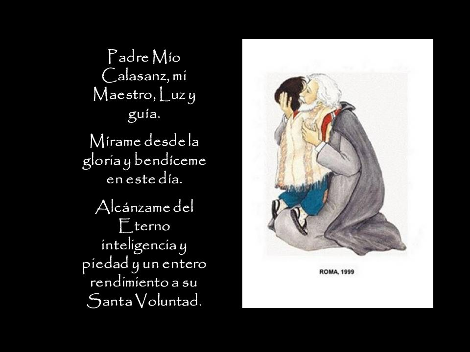 Padre Mío Calasanz, mi Maestro, Luz y guía.